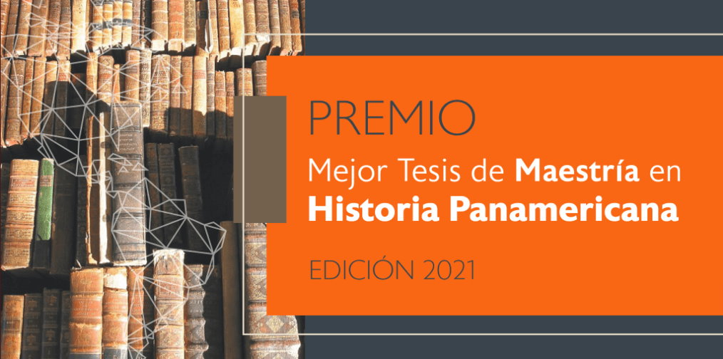 Premio Mejor Tesis de Maestría en Historia Panamericana edición 2021